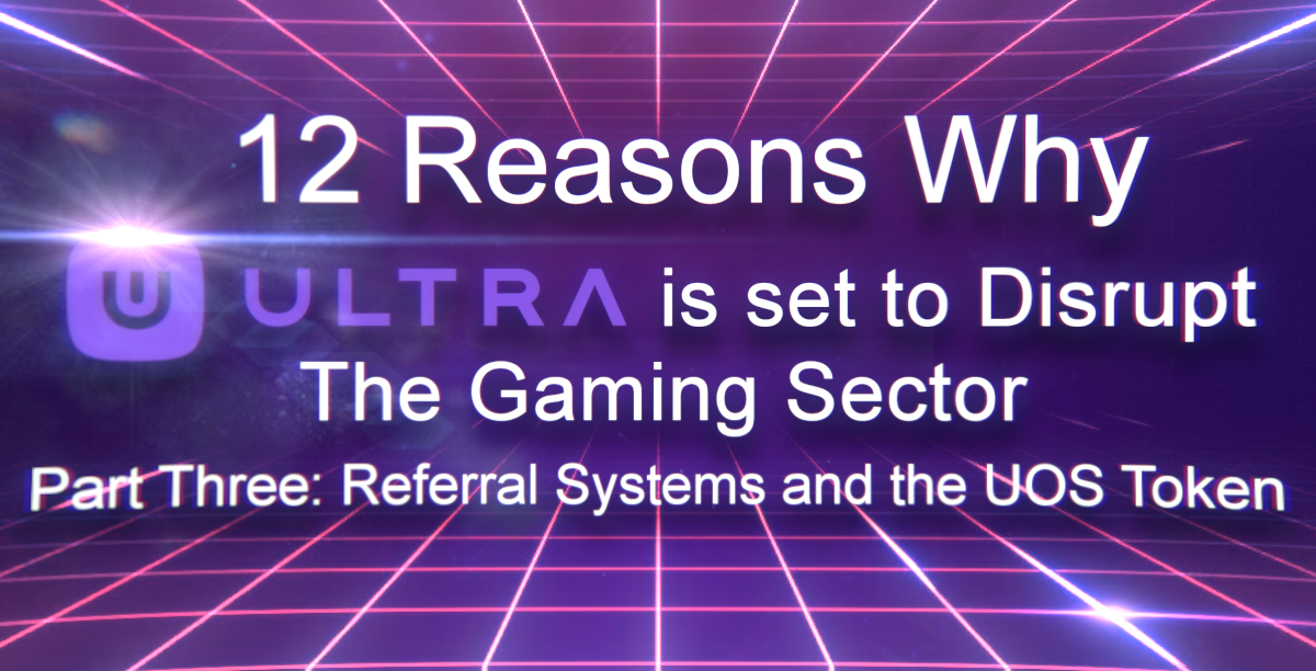 12 Reasons Why Ultra is Set To Disrupt the Gaming Sector