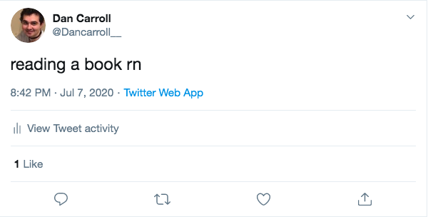 """Screenshot of a Tweet from @dancarroll__ """"reading a book rn."""" posted 8:42pm, 7/7/20. No retweets, no replies, one like."""