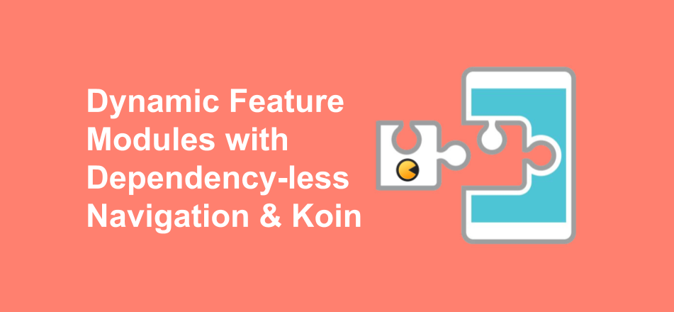 Dynamic Feature Module with Dependency-less Navigation & Koin