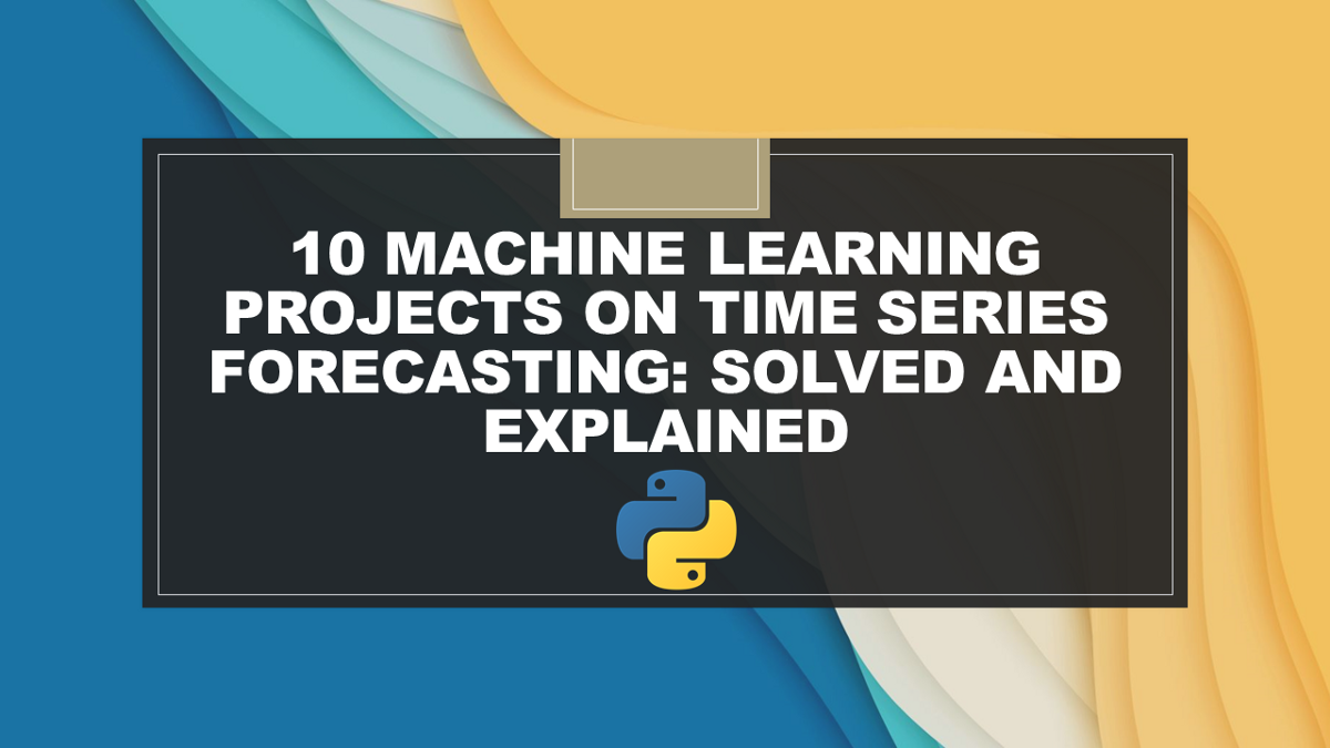 10 Machine Learning Projects on Time Series Forecasting