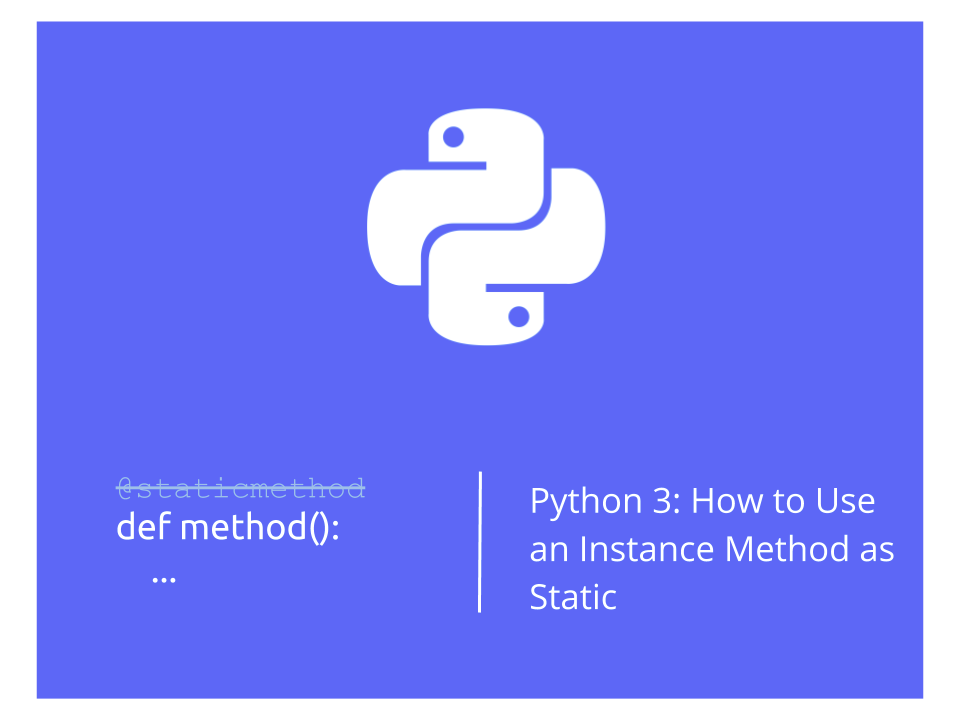 Python 3: How to Use an Instance (Non-static) Method as Static