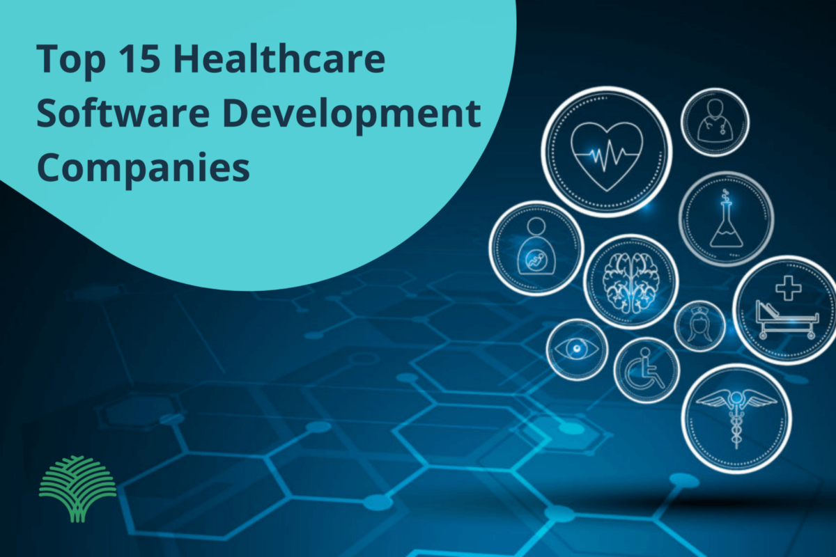 Top 15 Healthcare Software Development Companies you should know