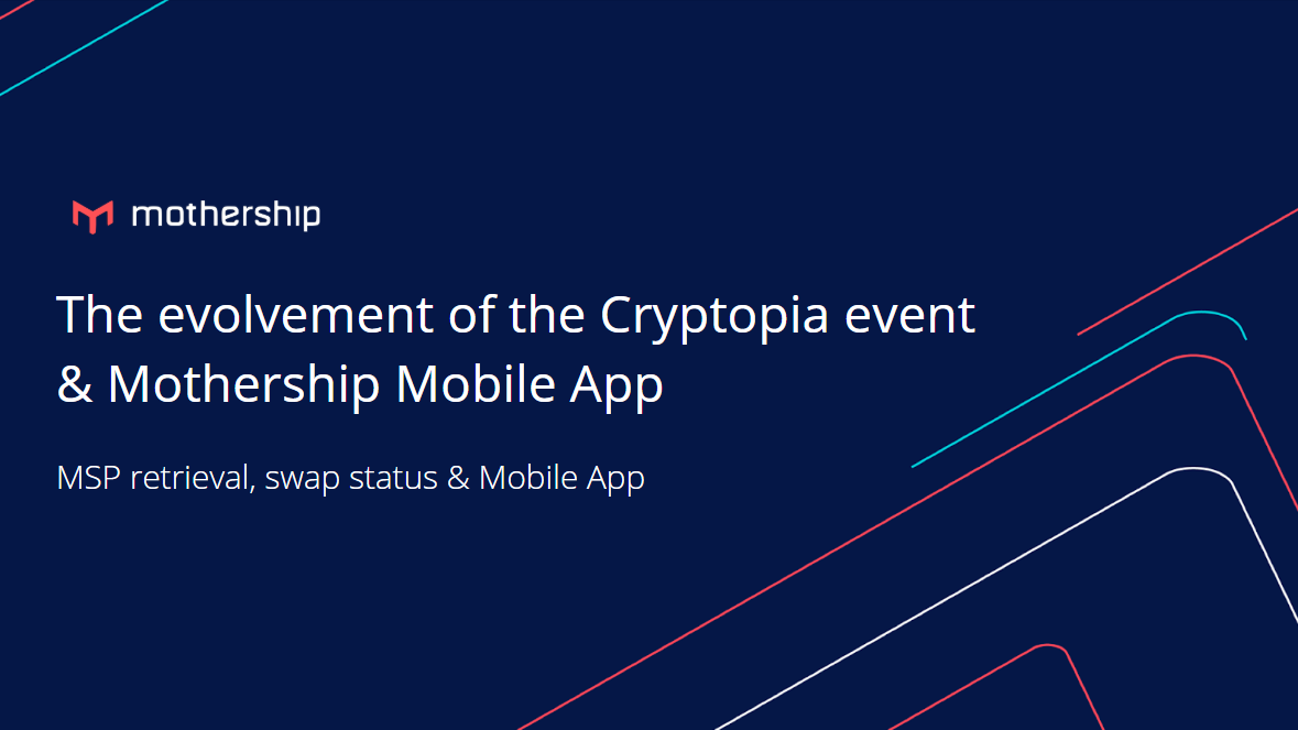 The evolvement of the Cryptopia event & Mothership Mobile App