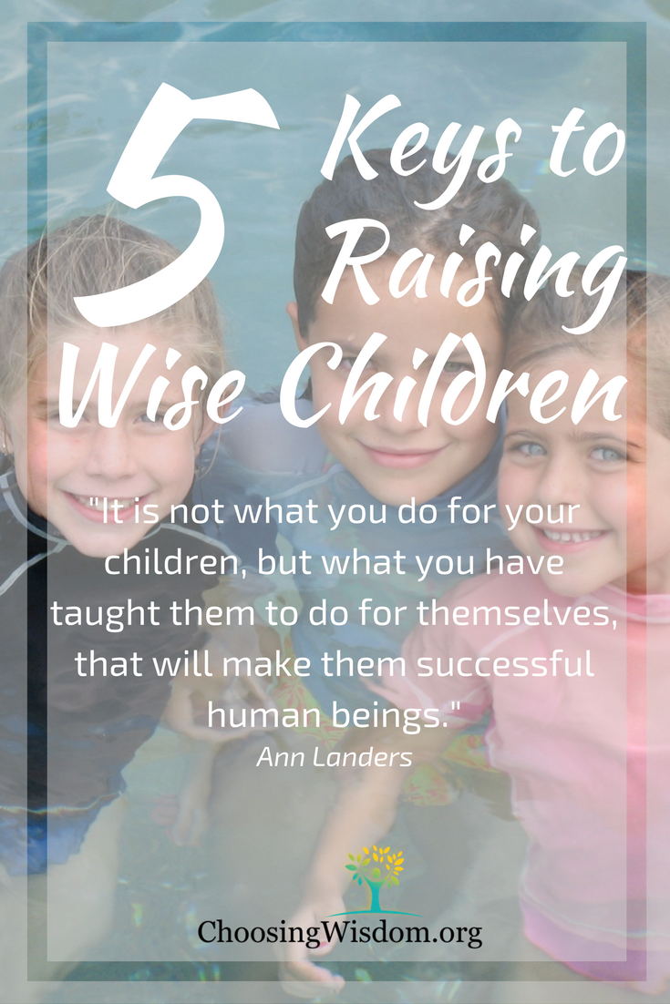 The Key To Raising Happy Child >> 5 Keys To Raising Wise Children Mormon Open Blog Medium