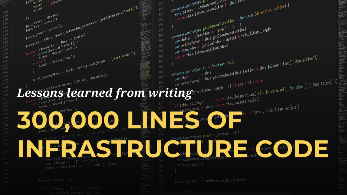 5 Lessons Learned From Writing Over 300,000 Lines of Infrastructure Code