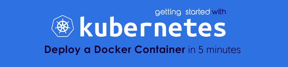 Getting Started with Kubernetes: Deploy a Docker Container