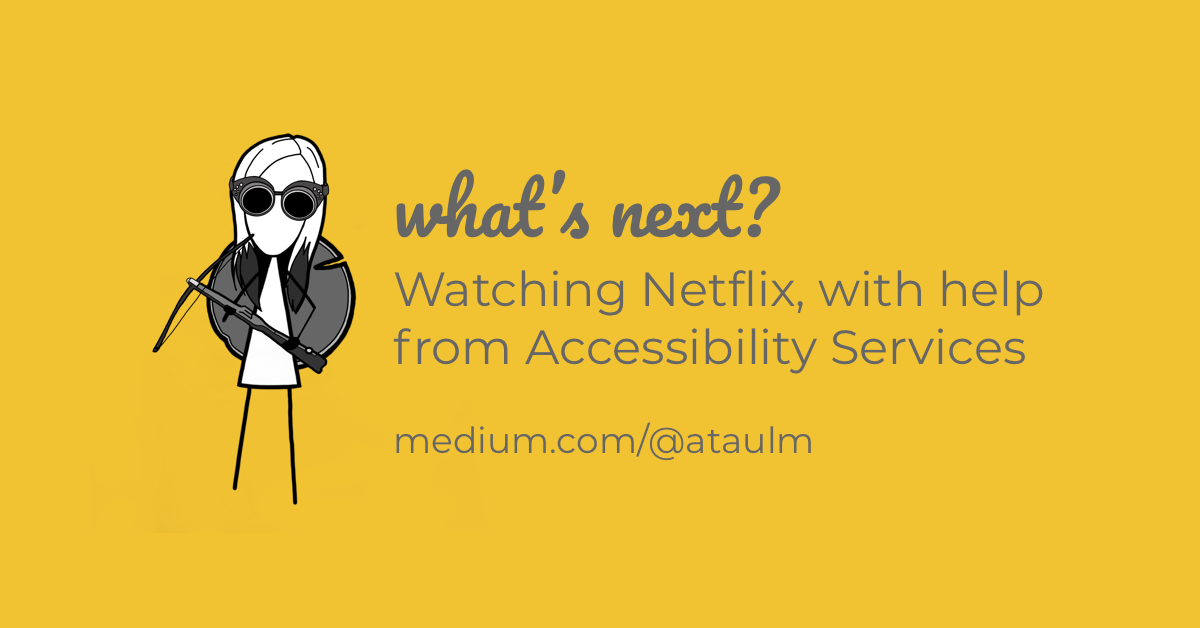 What's Next? Watching Netflix with Help from Accessibility