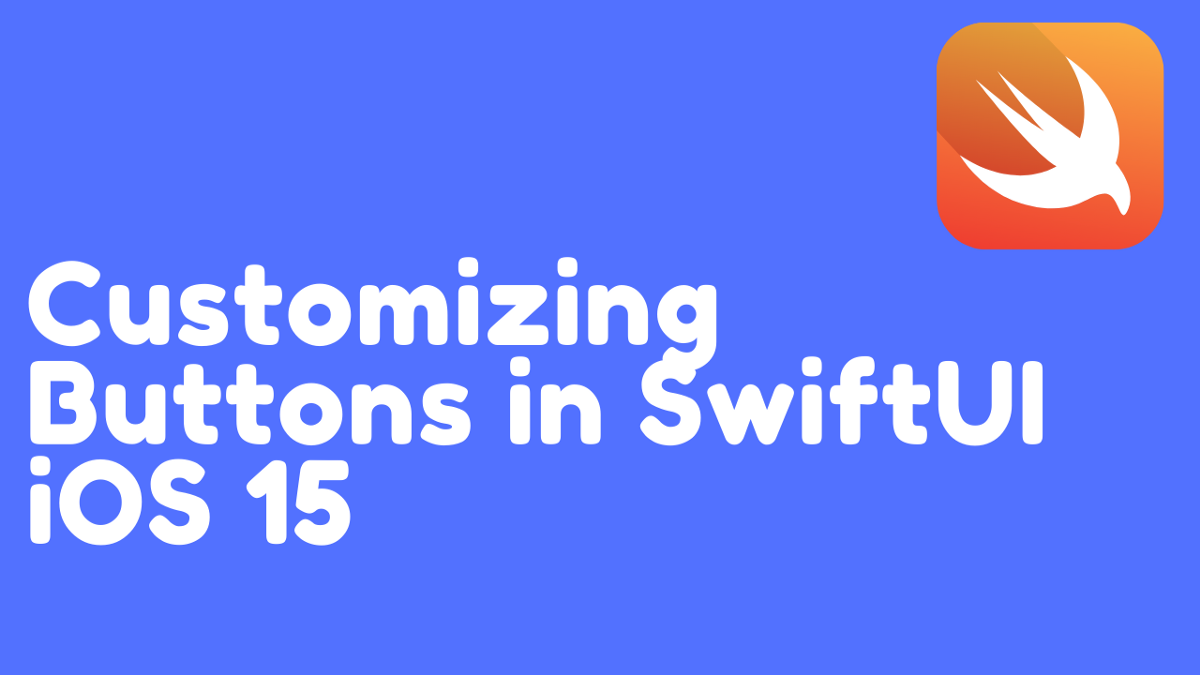 Customizing Buttons in SwiftUI iOS 15