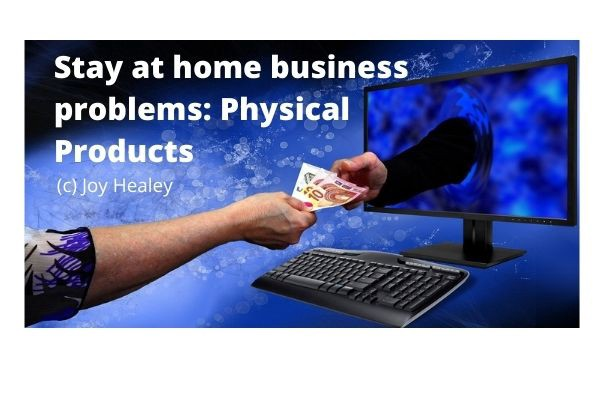 Stay home business problems: Physical products. Image from Pixabay, modified by Joy Healey.