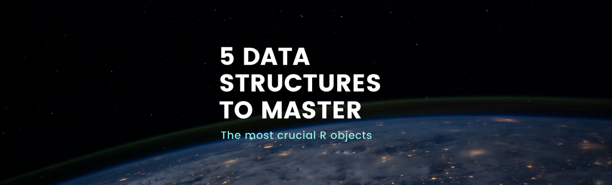 5 Data Structures to Master in R if you want to be a Data Scientist