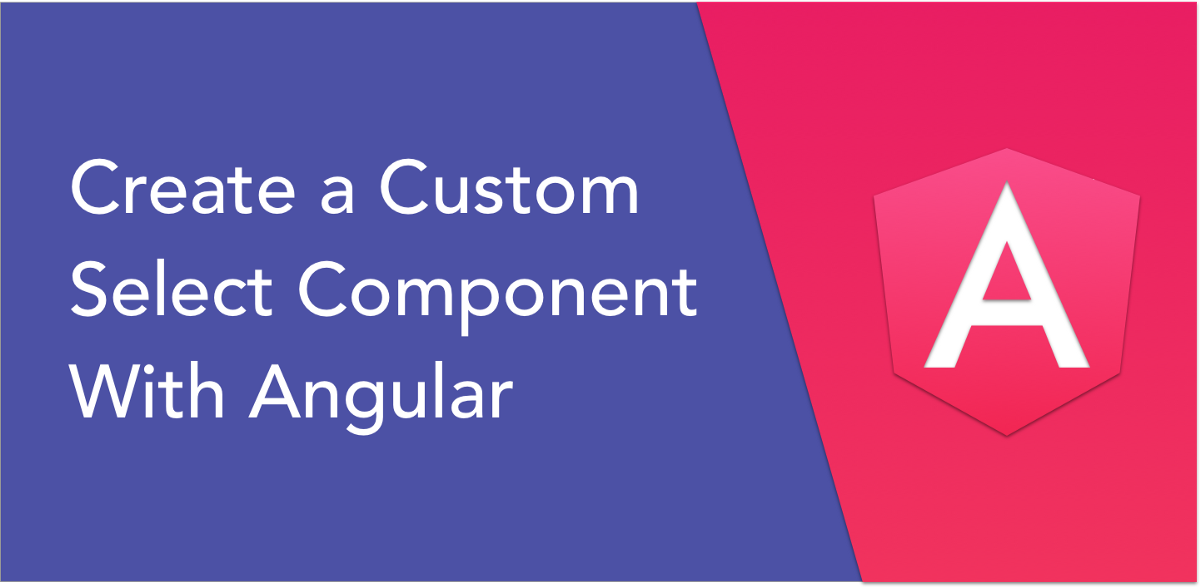 Create a Custom Select Component in Angular, Complete with