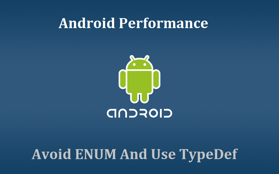 Android Performance: Avoid using ENUM on Android - AndroidPub