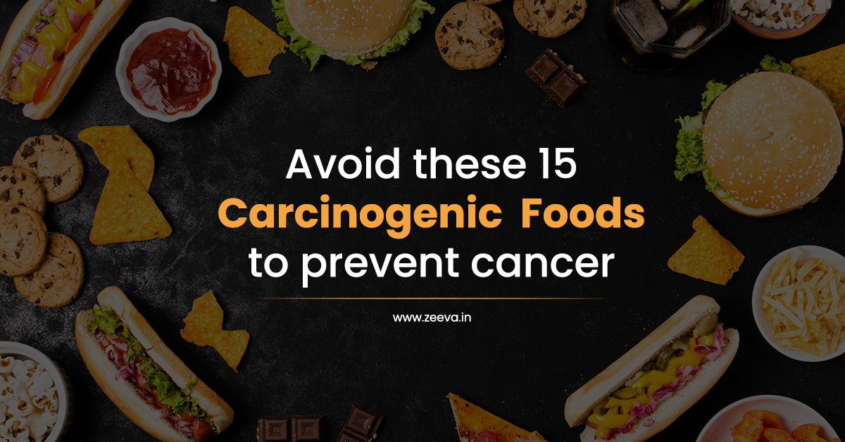 Avoid These 15 Carcinogenic Foods To Prevent Cancer By Zeeva Clinic Medium