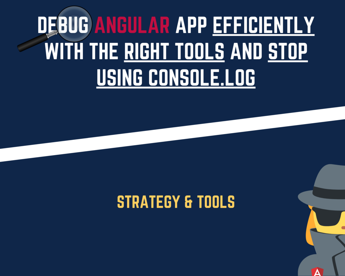 Debug angular App Efficiently with The Right tools and Stop using Console.log
