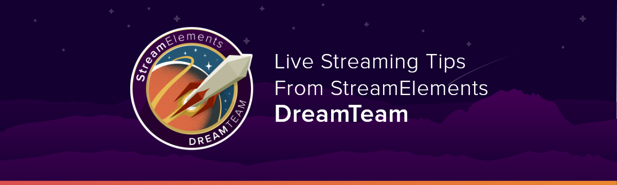 Twitch & YouTube Live Streaming Tips From StreamElements DreamTeam