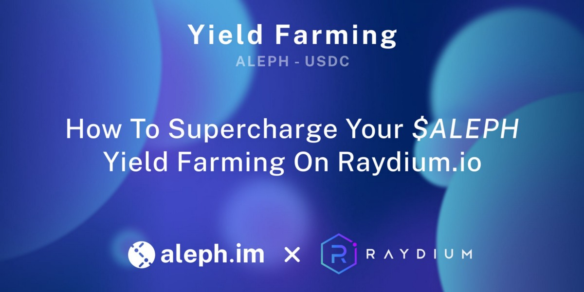 How To Supercharge Your $ALEPH Yield Farming On Raydium.io