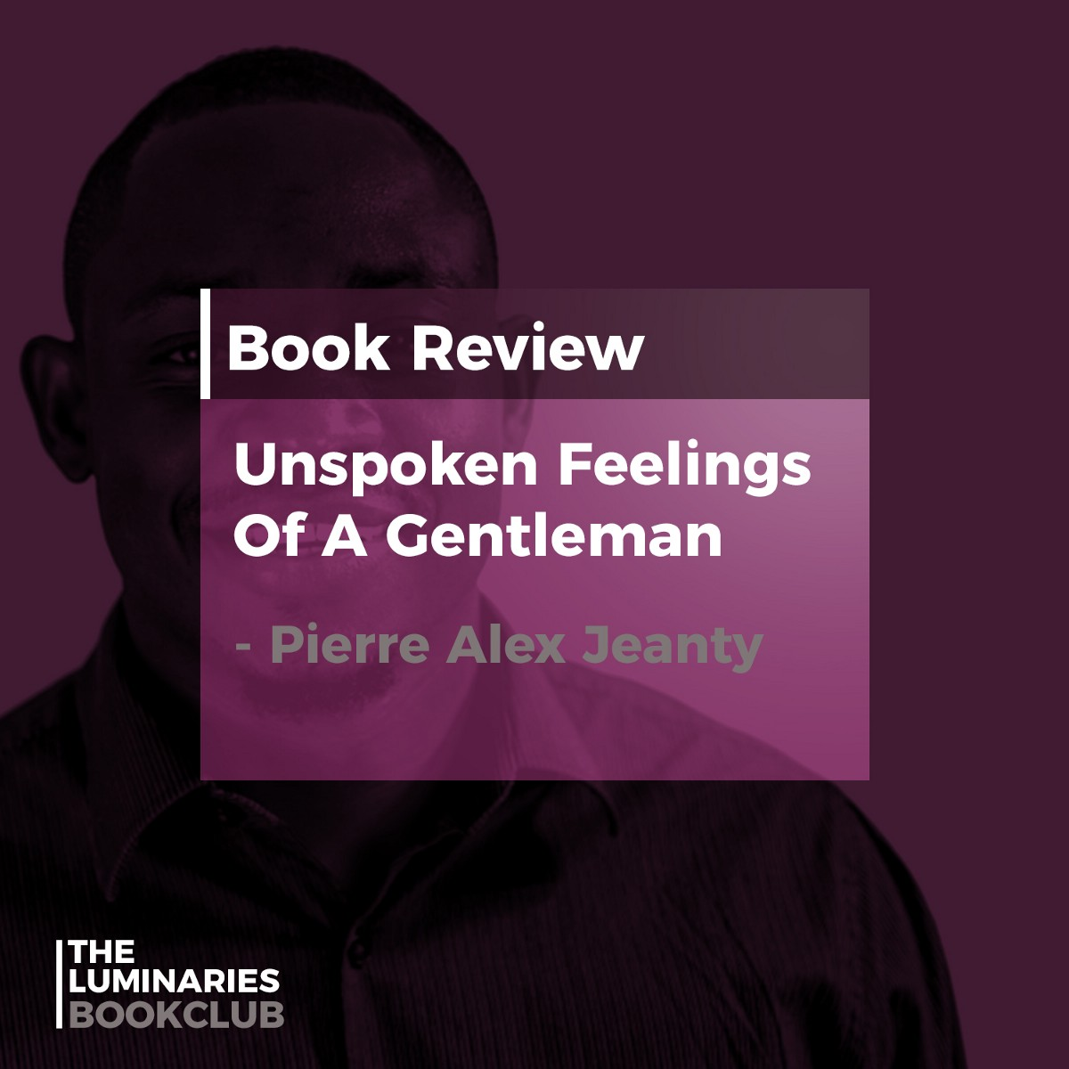 Unspoken Feelings Of A Gentleman By Pierre Alex Jeanty Book Review Oluwaloseyi John By The Luminaries Bookclub Medium