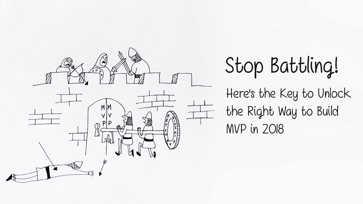 Struggling With Your MVP — Here's How to Build It Right in 2018