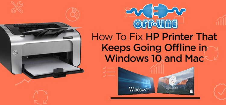 How to Fix HP Printer That Keeps Going Offline in Windows 10 and Mac?