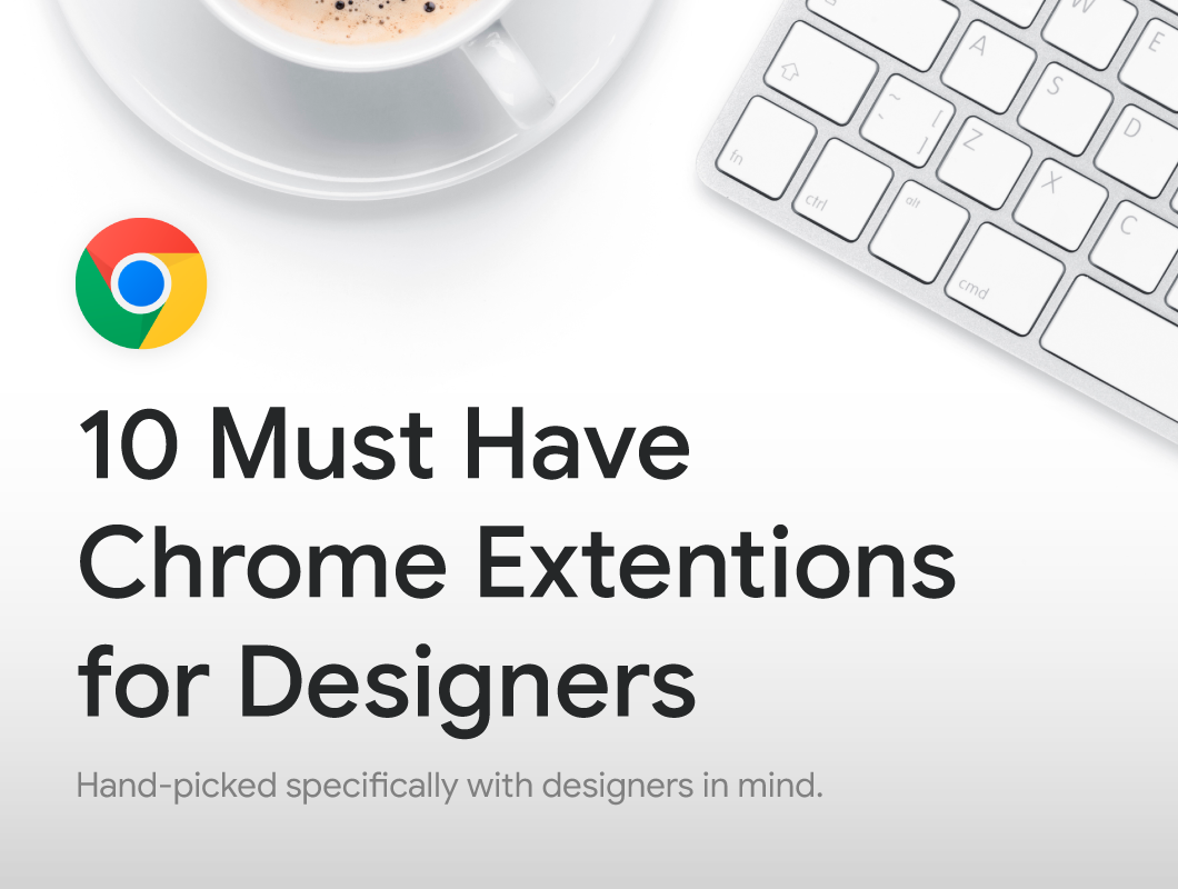 Top 10 Must-Have Chrome Extensions for Web Designers