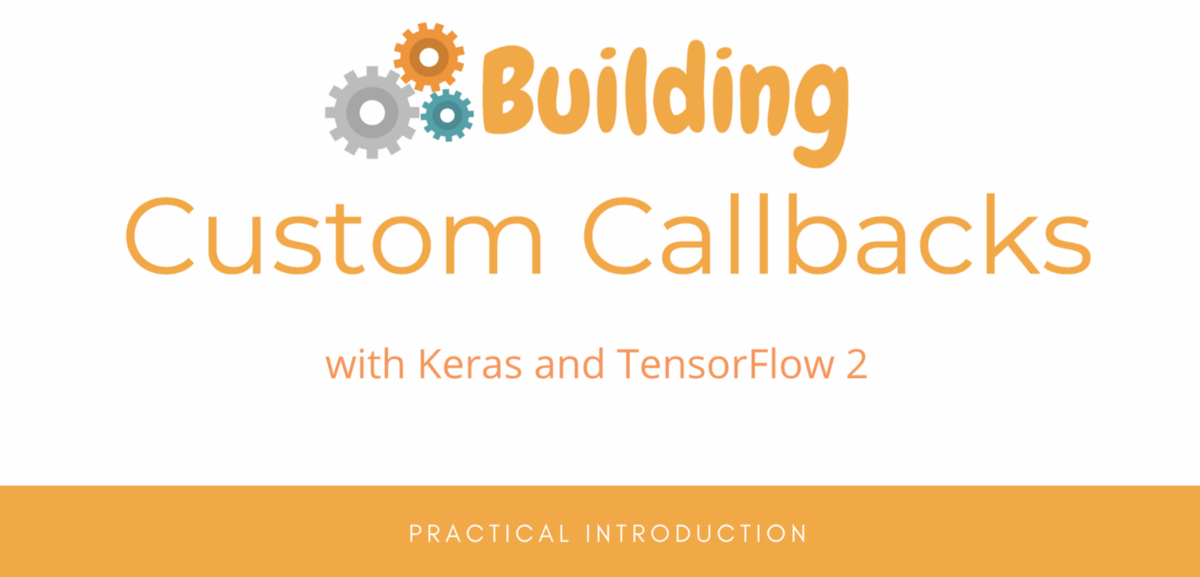 Building Custom Callbacks with Keras and TensorFlow 2