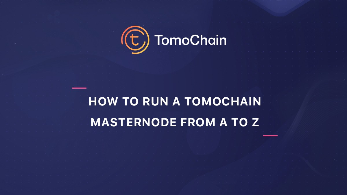 How to run a TomoChain Masternode in Testnet from A to Z