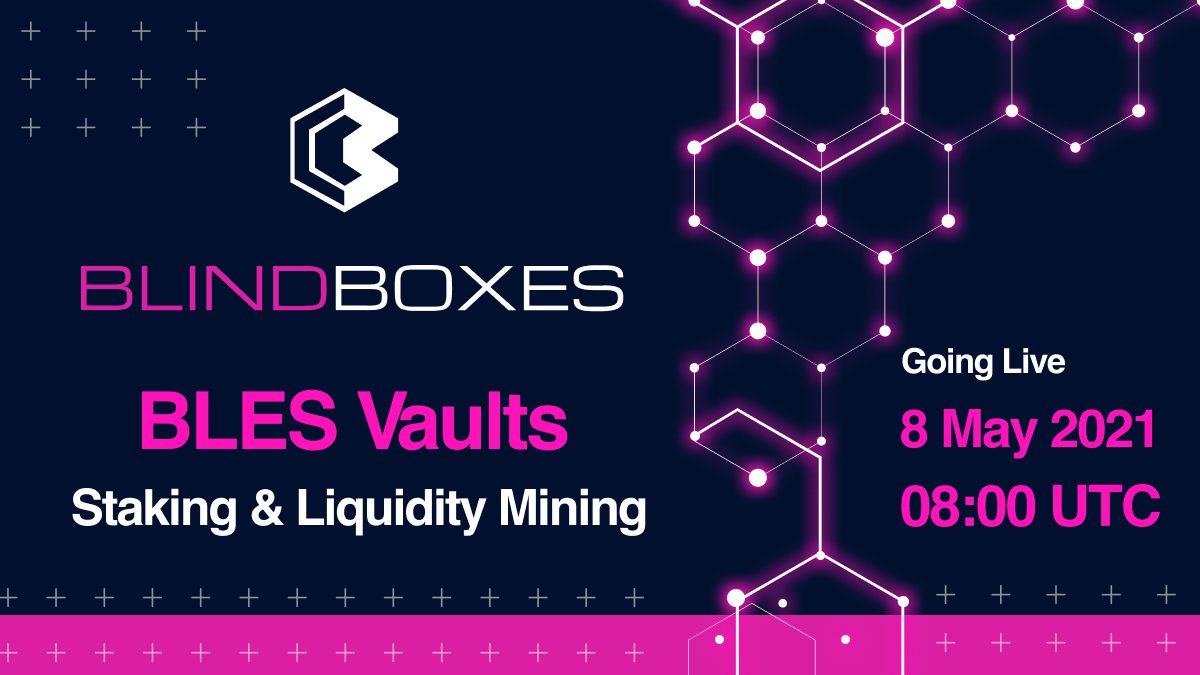BLES Vaults: Staking & Liquidity Mining Going Live 8 May 2021, 08:00 UTC!