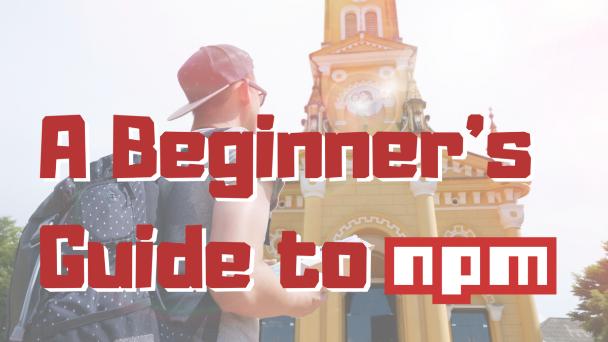 A Beginner's Guide to NPM