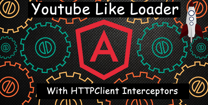 Youtube Page Loader with Angular 4 new HTTPClient interceptor
