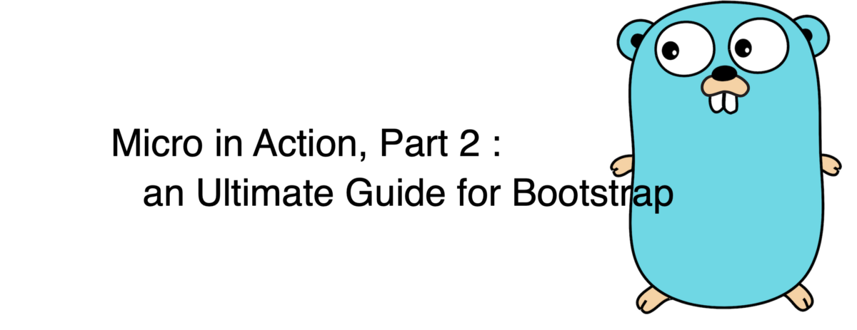 Micro In Action, Part 2:an Ultimate Guide for Bootstrap
