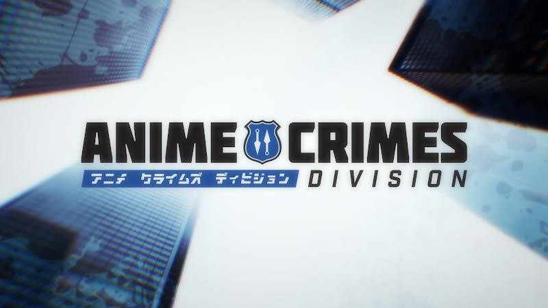Watch Anime Crimes Division: Because Anime is For Everybody