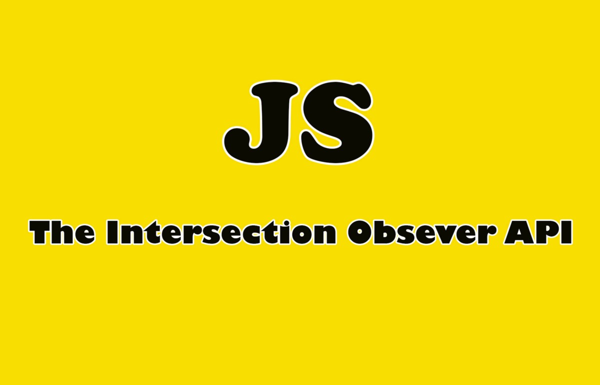 Exploring The Intersection Observer API in JavaScript
