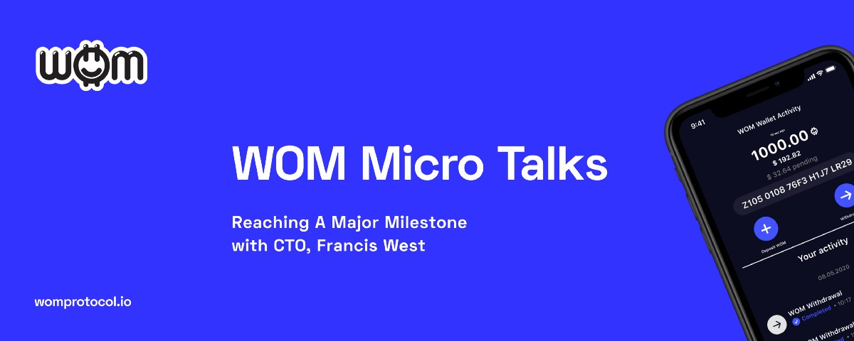 WOM Micro Talks: Reaching A Major Milestone, with CTO, Francis West