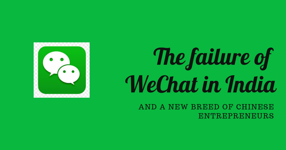 The failure of Wechat in India & a new breed of Chinese