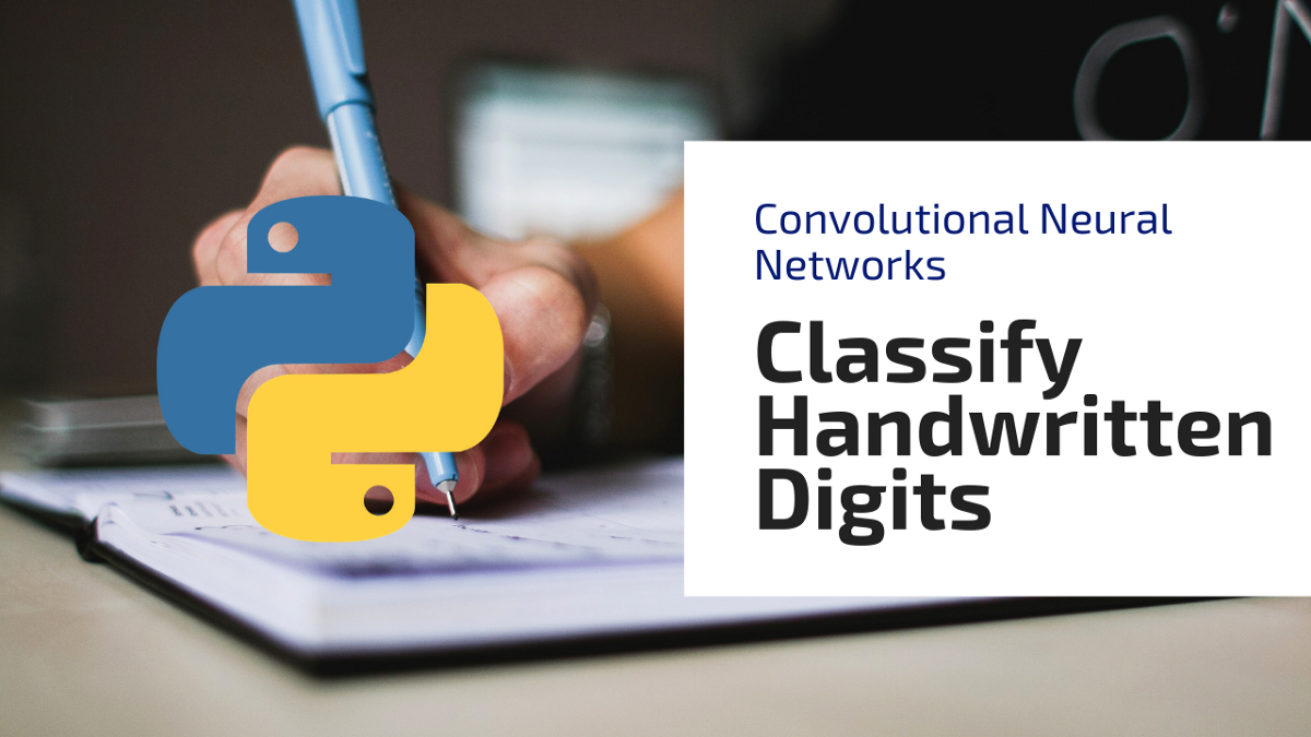 Classify Hand-Written Digits Using Python and Convolutional Neural Networks
