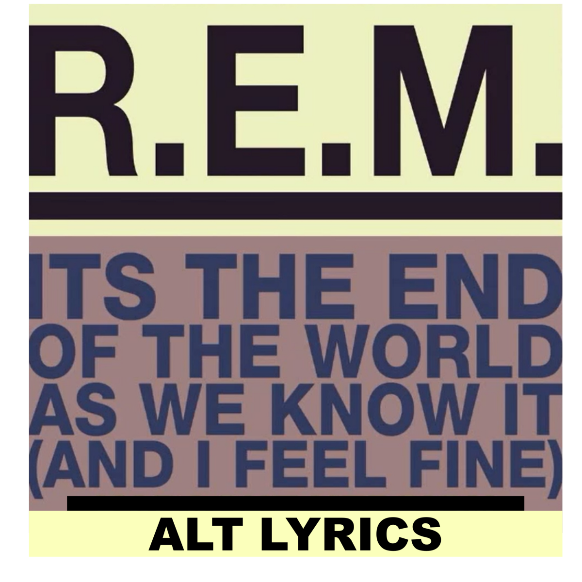 """Alt  Lyrics to the R E M  song """"It's the End of the World as"""