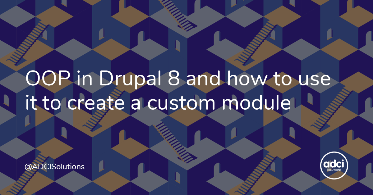 Oop In Drupal 8 And How To Use It To Create A Custom Module By Sophia Khodorkina Adci Solutions Medium