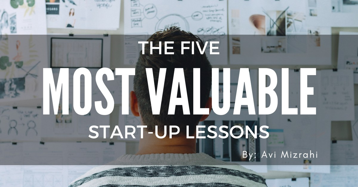 The Five Most Valuable Start-Up Lessons
