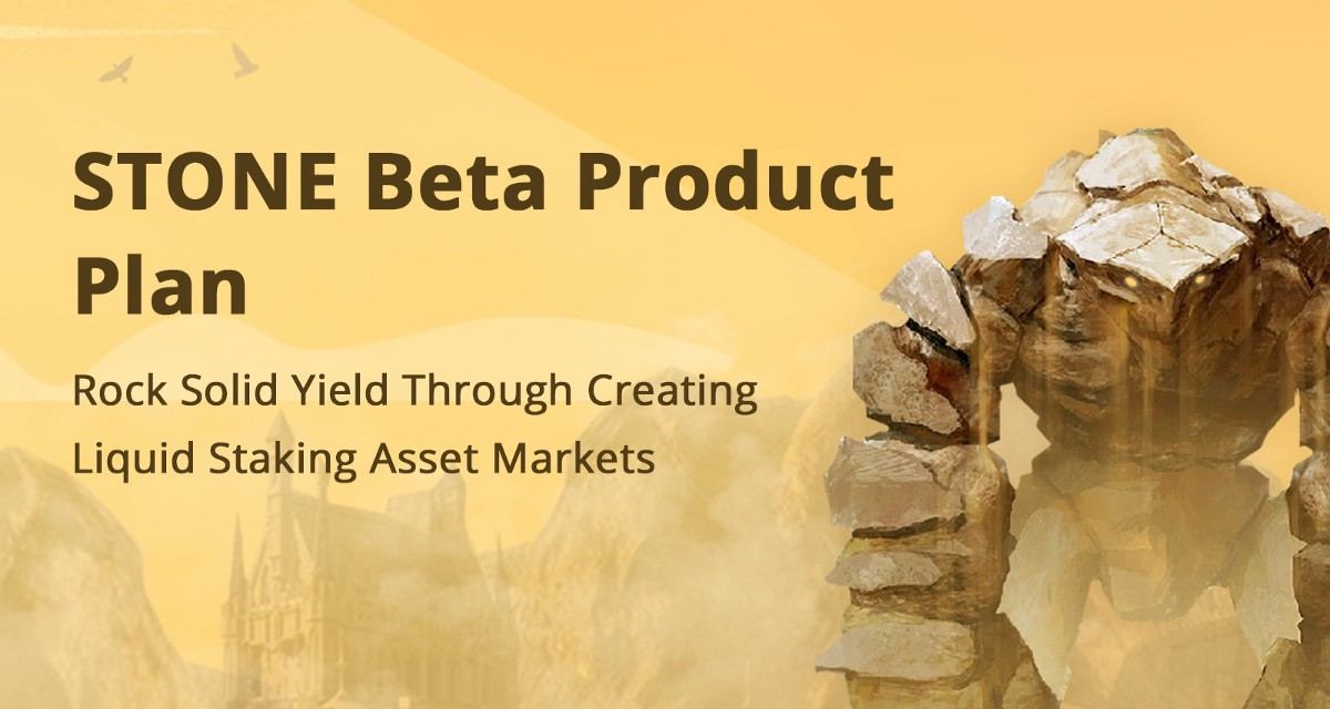 STONE Beta Product Plan—Rock Solid Yield Through Creating Liquid Staking Asset Markets