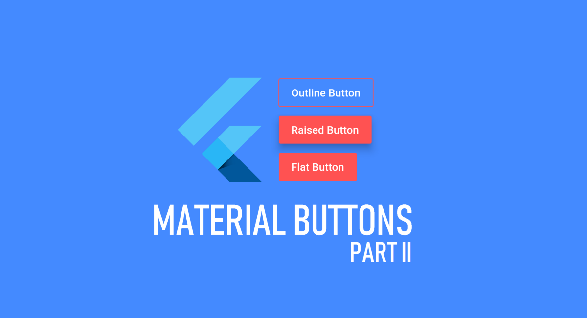 Anatomy of Material Buttons in Flutter (PART 2)