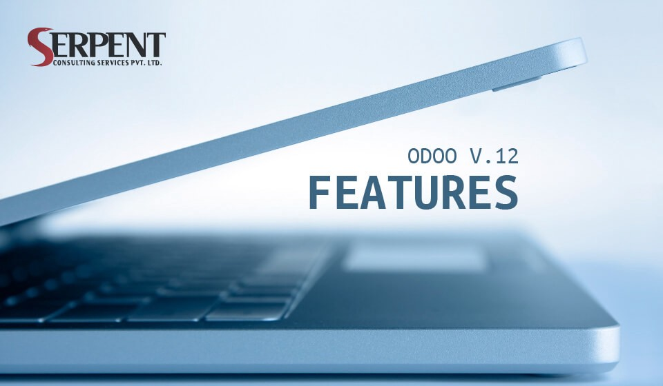Odoo 12: New Features and Functionality - Serpent Consulting