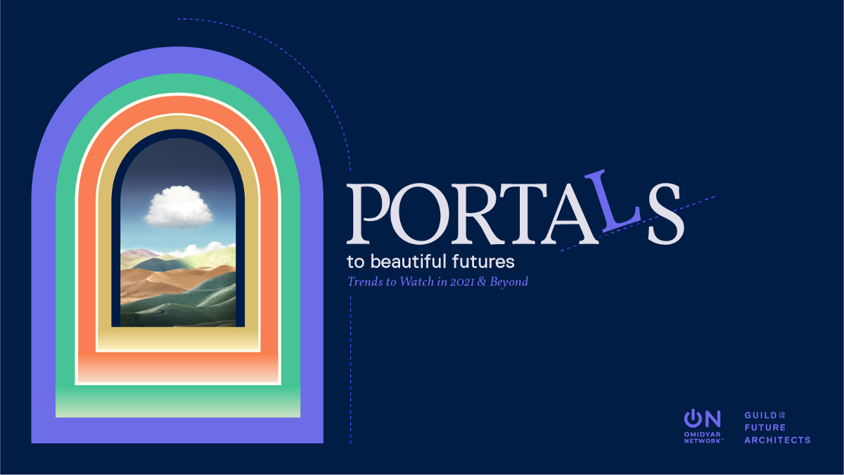 Portals to Beautiful Futures: Trends to Watch in 2021 and Beyond
