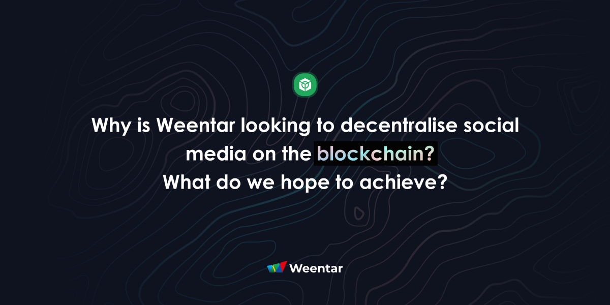 Why is Weentar looking to decentralise social media on the blockchain? What do we hope to achieve?