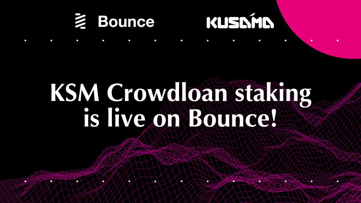 KSM Crowdloan Staking is Live on Bounce!