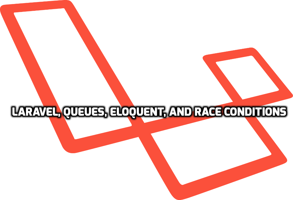 Laravel, Queues, Eloquent, and Race Conditions — FirstOrCreate