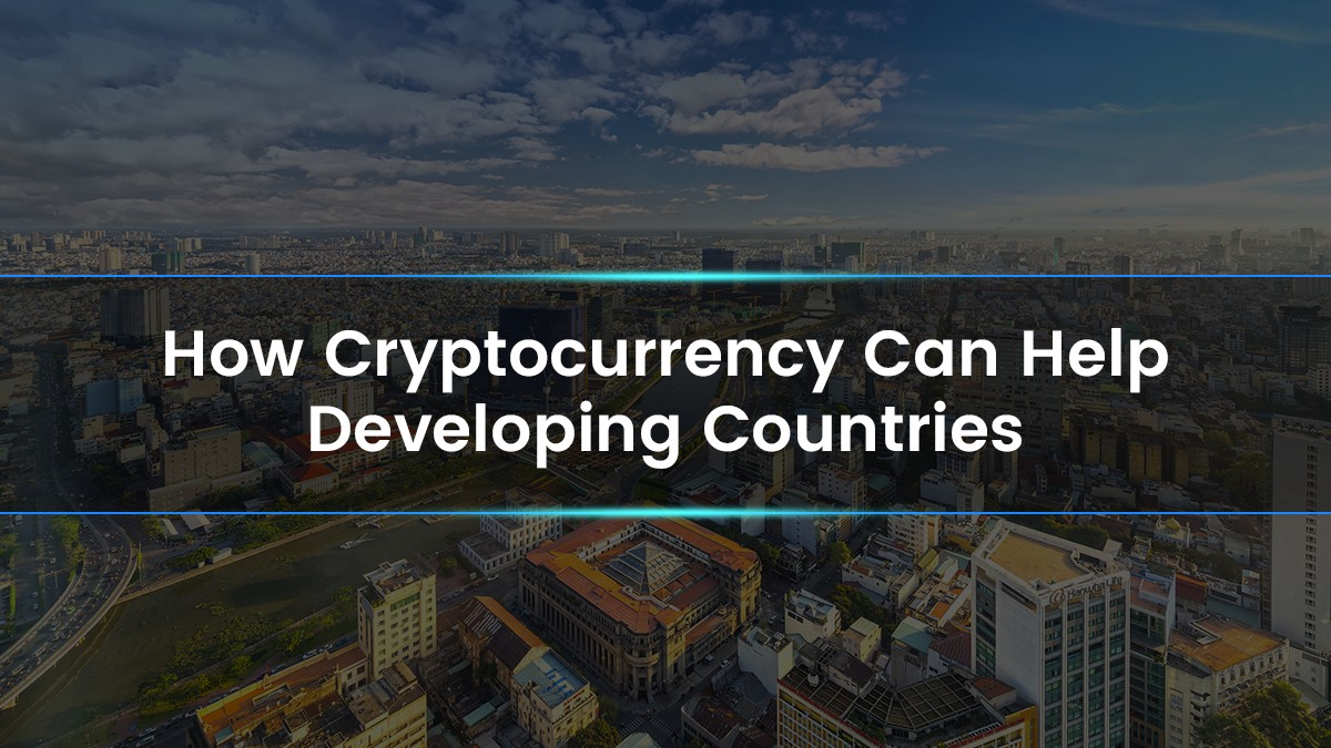 How Cryptocurrency Can Help Developing Countries