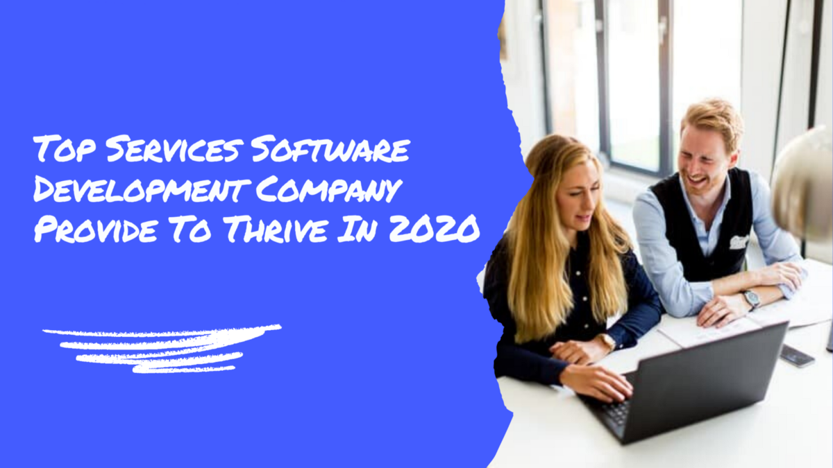 Top Services Software Development Company Provide To Thrive In 2020
