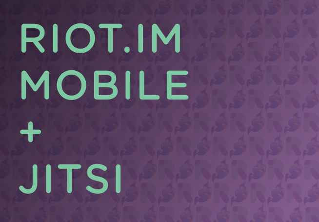 New Riot im mobile is here! Jitsi video conferencing