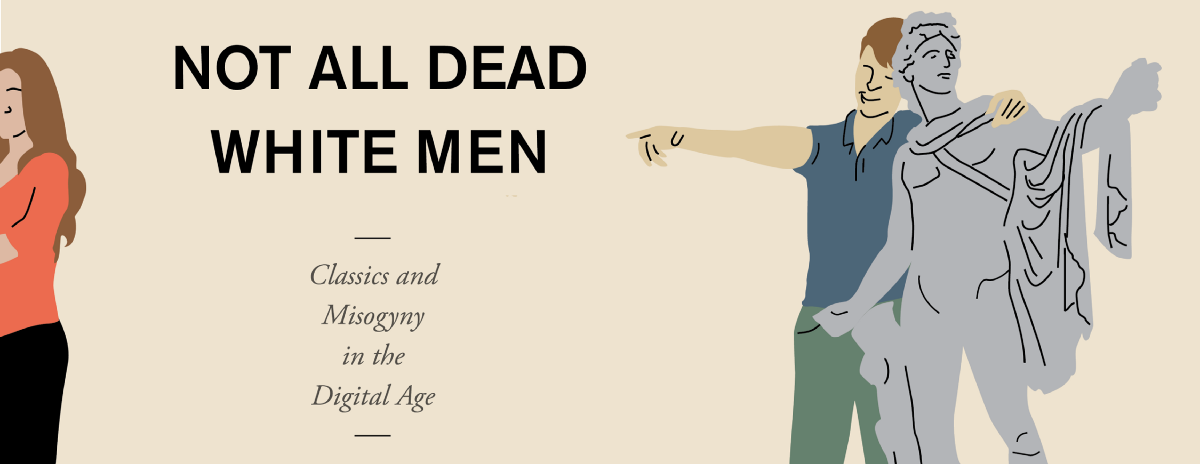 Classics and Misogyny in the Digital Age Not All Dead White Men