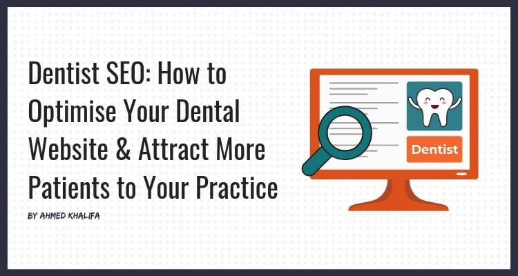 How to Better Optimise Your Dental Website's SEO & Attract